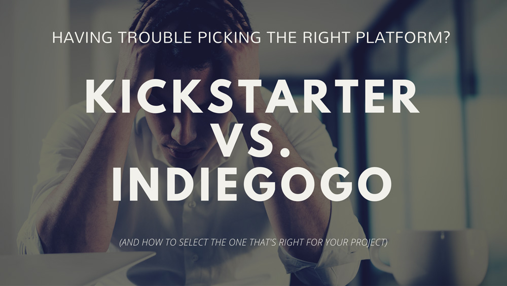 Crowdfunding platform selection - Kickstarter or Indiegogo?